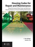 Housing Codes for Repair and Maintenance: Using the General Police Power and Minimum Housing Statutes to Prevent Dwelling Deterioration
