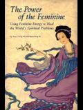 The Power of the Feminine: Using Feminine Energy to Heal the World's Spiritual Problems