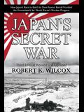Japan's Secret War: How Japan's Race to Build Its Own Atomic Bomb Provided the Groundwork for North Korea's Nuclear Program Third Edition: