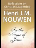 In the Name of Jesus: Reflections on Christian Leadership /]chenri J.M. Nouwen