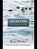 Healing Wounded History: Reconciling Peoples And Healing Places
