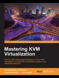 Mastering KVM Virtualization: Explore cutting-edge Linux KVM virtualization techniques to build robust virtualization solutions