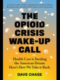 The Opioid Crisis Wake-Up Call: Health Care is Stealing the American Dream. Here's How We Take it Back.