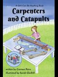 Carpenters and Catapults: A Girls Can Do Anything Book