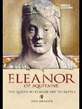Eleanor of Aquitaine: The Queen Who Rode Off to Battle