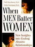 When Men Batter Women: New Insights into Ending Abusive Relationships