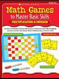 Math Games to Master Basic Skills: Multiplication & Division: Familiar and Flexible Games With Dozens of Variations That Help Struggling Learners ... Really Master Multiplication & Division Facts