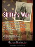 Shifty's War: The Authorized Biography of Sergeant Darrell shifty Powers, the Legendary Shar Pshooter from the Band of Brothers