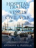 Hospital Trains and Vessels during the Civil War: The Evolution in the Handling and Transportation of the Wounded