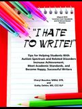 I Hate to Write! Tips for Helping Students with Autism Spectrum and Related Disorders Increase Achievement, Meet Academic Standards, and Become Happy,