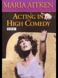 Acting in High Comedy: The 60 Minute BBC Master Class with Maria Aitken