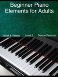 Beginner Piano Elements for Adults: : Teach Yourself to Play Piano, Step-By-Step Guide to Get You Started, Level 2 (Book & Streaming Videos)