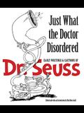 Just What the Doctor Disordered: Early Writings & Cartoons of Dr. Seuss