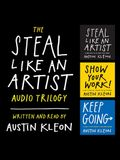 The Steal Like an Artist Audio Trilogy Lib/E: How to Be Creative, Show Your Work, and Keep Going