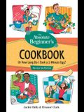 The Absolute Beginner's Cookbook, Revised 3rd Edition: Or How Long Do I Cook a 3-Minute Egg?