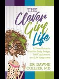 The Clever Girl Life: A Teen Girl's Guide to Positive Body Image, Confidence & Life Happiness