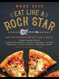 Eat Like a Rock Star: More Than 100 Recipes from Rock 'n' Roll's Greatest