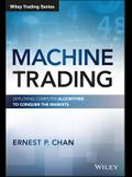 Machine Trading: Deploying Computer Algorithms to Conquer the Markets