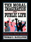 The Moral Imagination and Public Life: Raising the Ethical Question (Chatham House Studies in Political Thinking)