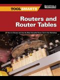 Routers and Router Tables (Aw): How to Choose and Use the Most Versatile Power Tool in the Workshop