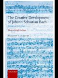 The Creative Development of Johann Sebastian Bach, Volume II: 1717-1750: Music to Delight the Spirit