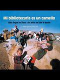 Mi Bibliotecaria Es Un Camello (My Librarian Is a Camel): Cómo Llegan Los Libros a Los Niños En Todo El Mundo