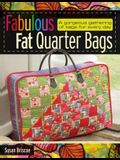 Fabulous Fat Quarter Bags: A Gorgeous Gathering of Bags for Every Day