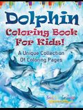 Dolphin Coloring Book For Kids! A Unique Collection Of Coloring Pages