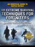 101 Extreme Survival Techniques for Fortniters: An Unofficial Guide to Fortnite Battle Royale