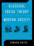 Classical Social Theory and Modern Society: Marx, Durkheim, Weber