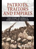 Patriots, Traitors and Empires: The Story of Korea's Struggle for Freedom
