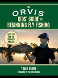 The Orvis Kids' Guide to Beginning Fly Fishing: Easy Tips for the Youngest Anglers
