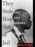 They Stole Him Out of Jail: Willie Earle, South Carolina's Last Lynching Victim
