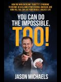You Can Do the Impossible, Too!: How One Man Overcame Tourette's Syndrome to Become an Acclaimed Professional Magician, and How You, Too, Can Live You