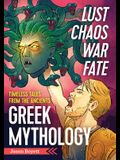 Lust, Chaos, War, and Fate: Greek Mythology: Timeless Tales from the Ancients