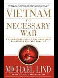 Vietnam the Necessary War: A Reinterpretation of America's Most Disastrous Military Conflict