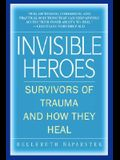 Invisible Heroes: Survivors of Trauma and How They Heal