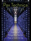 Pax Technica: How the Internet of Things May Set Us Free or Lock Us Up