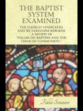 The Baptist System Examined, The Church Vindicated and Sectarianism Rebuked - A Review of Dr Fuller and Others on Fuller on Baptism and the Terms of