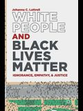 White People and Black Lives Matter: Ignorance, Empathy, and Justice