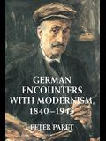 German Encounters with Modernism, 1840 1945