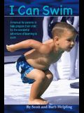I Can Swim: A Manual for Parents to Help Prepare Their Child for the Wonderful Adventure of Learning to Swim