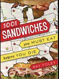 1,001 Sandwiches You Must Eat before You Die