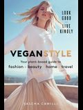 Vegan Style: Your Plant-Based Guide to Fashion * Beauty * Home * Travel