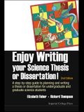 Enjoy Writing Your Science Thesis or Dissertation!: A Step-By-Step Guide to Planning and Writing a Thesis or Dissertation for Undergraduate and Gradua