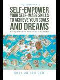 Self-Empower Your Self-Image Skills To Achieve Your Goals and Dreams; By Using Motivational Power Phrases BJ Has Written