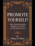 Promote Yourself! Creating Business & Personal Success in The Certain Way