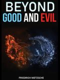 Beyond Good and Evil: Prelude to a Philosophy of the Future. A book by philosopher Friedrich Nietzsche