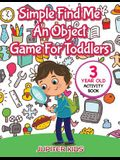 Simple Find Me An Object Game For Toddlers: 3 Year Old Activity Book