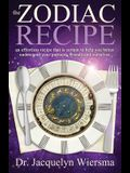 Zodiac Recipe: An Effortless Recipe That Is Certain to Help You Better Understand Your Partners, Friends and Ourselves
